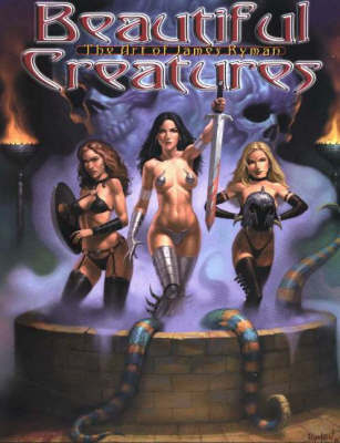 Beautiful Creatures: The Art of James Ryman: v. 1