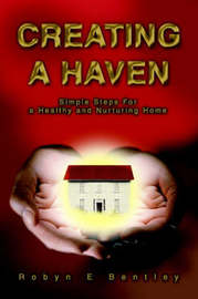 Creating a Haven by Robyn E Bentley