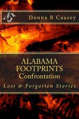 Alabama Footprints Confrontation: Lost & Forgotten Stories by Donna R Causey