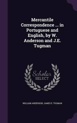 Mercantile Correspondence ... in Portuguese and English, by W. Anderson and J.E. Tugman by William Anderson image
