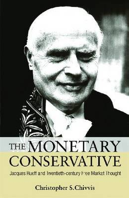 The Monetary Conservative by Christopher S. Chivvis