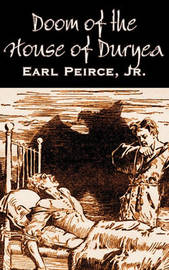 Doom of the House of Duryea by Earl Peirce Jr., Science Fiction, Fantasy by Jr Earl Peirce