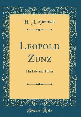 Leopold Zunz by H.J. Zimmels