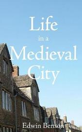 Life in a Medieval City by Edwin Benson