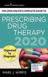 The APRN's Complete Guide to Prescribing Drug Therapy 2020 by Mari J Wirfs