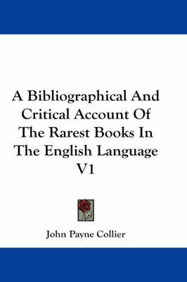 A Bibliographical And Critical Account Of The Rarest Books In The English Language V1 by John Payne Collier