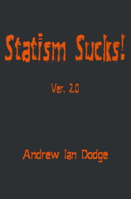 Statism Sucks!: Ver. 2.0 by Andrew Ian Dodge