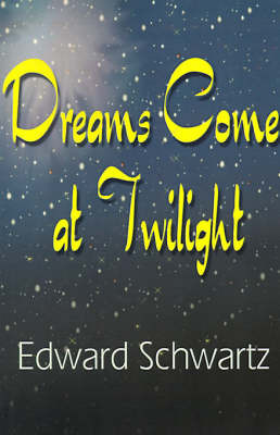 Dreams Come at Twilight by Edward Schwartz