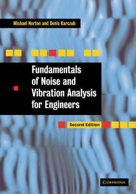 Fundamentals of Noise and Vibration Analysis for Engineers by M.P. Norton