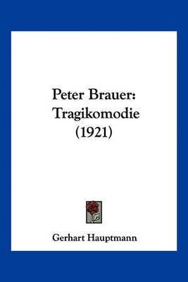 Peter Brauer: Tragikomodie (1921) by Gerhart Hauptmann