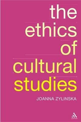 The Ethics of Cultural Studies by Joanna Zylinska