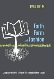 Faith, Form, and Fashion by Paul Helm