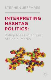 Interpreting Hashtag Politics by Stephen Jeffares