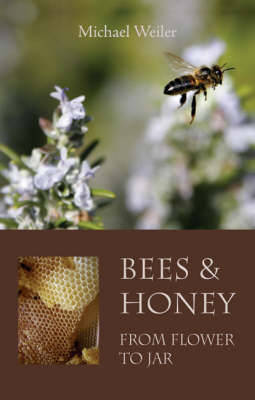 Bees and Honey, from Flower to Jar by Michael Weiler image