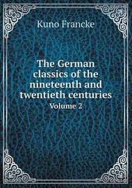 The German Classics of the Nineteenth and Twentieth Centuries Volume 2 by Kuno Francke image