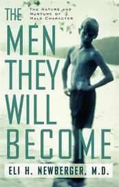 The Men They Will Become by Eli H. Newberger