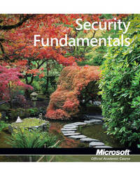Exam 98-367 Security Fundamentals by Microsoft Official Academic Course