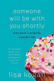Someone Will Be with You Shortly by Lisa Kogan image