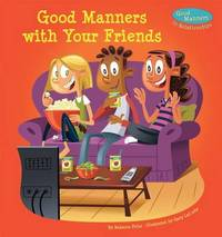 Good Manners with Your Friends by Rebecca Felix