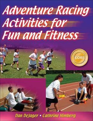Adventure Racing Activities for Fun and Fitness by Dan DeJager