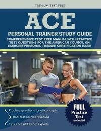 ACE Personal Trainer Study Guide by Ace Personal Trainer Exam Prep Team