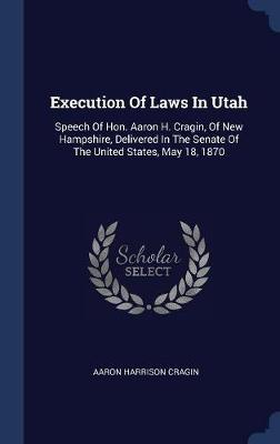 Execution of Laws in Utah by Aaron Harrison Cragin