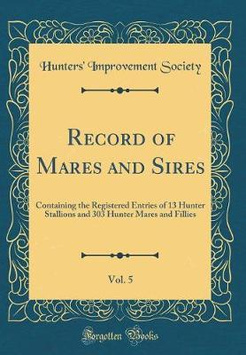Record of Mares and Sires, Vol. 5 by Hunters' Improvement Society