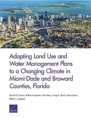 Adapting Land Use and Water Management Plans to a Changing Climate in Miami-Dade and Broward Counties, Florida by David G Groves