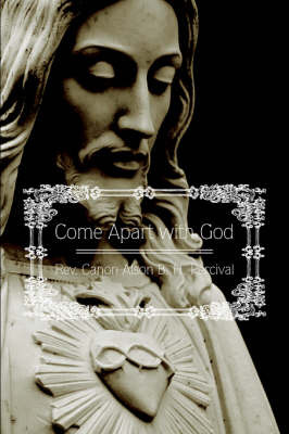 Come Apart with God by Rev. Canon Alson B. H. Percival image