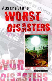 Australia's Worst Disasters by Malcolm Brown