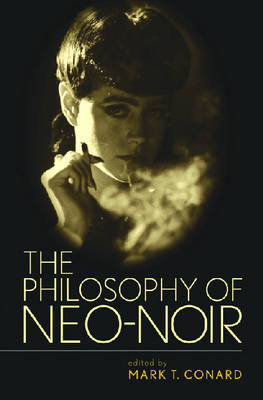 The Philosophy of Neo-Noir by Mark T Conard image