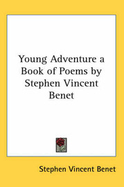 Young Adventure a Book of Poems by Stephen Vincent Benet by Stephen Vincent Benet image