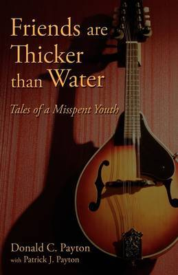 Friends Are Thicker Than Water: Tales of a Misspent Youth by Donald C. Payton image
