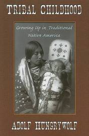 Tribal Childhood: Growning Up in Traditional Native America by Adolf Hungrywolf image