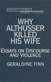 Why Althusser Killed His Wife: Essays on Discourse and Violence by Geraldine Finn image