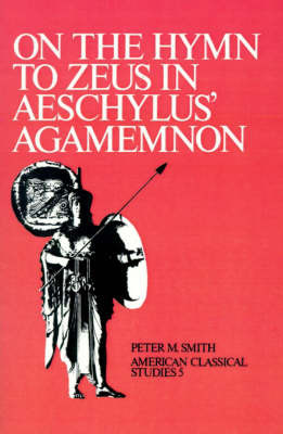 On the Hymn To Zeus in Aeschylus' Agamemnon by Peter M. Smith