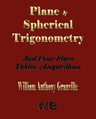Plane and Spherical Trigonometry and Four-Place Tables of Logarithms by William Anthony Granville