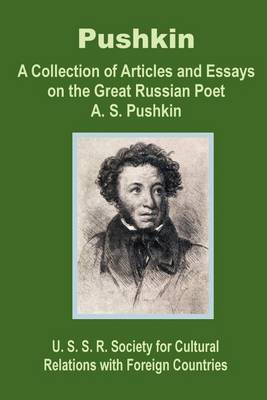 Pushkin: A Collection of Articles and Essays on the Great Russian Poet A. S. Pushkin by The U S S R Society for Cultural Relatio