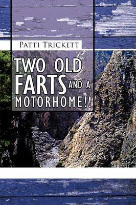 Two Old Farts and A Motorhome!! by Patti Trickett