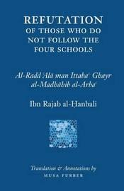 Ibn Rajab's Refutation of Those Who Do Not Follow the Four Schools by Ibn Rajab Al-Hanbali