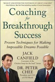 Coaching for Breakthrough Success: Proven Techniques for Making Impossible Dreams Possible by Jack Canfield