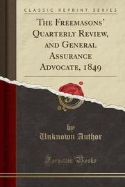 The Freemasons' Quarterly Review, and General Assurance Advocate, 1849 (Classic Reprint) by Unknown Author image