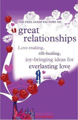 "The ""Feel Good Factory"" on Great Relationships: Love-making, Rift-healing, Joy-bringing Ideas for Everlasting Love by Elisabeth Wilson image"