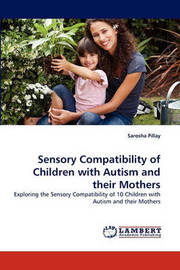 Sensory Compatibility of Children with Autism and Their Mothers by Sarosha Pillay