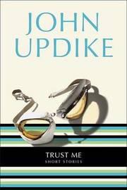 Trust Me: Short Stories by John Updike