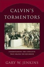 Calvin's Tormentors by Gary W Jenkins