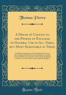 A Decad of Caveats to the People of England, of General Use in All Times, But Most Seasonable in These by Thomas Pierce