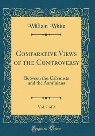 Comparative Views of the Controversy, Vol. 2 of 2 by William White