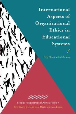 International Aspects of Organizational Ethics in Educational Systems by Orly Shapira-Lishchinsky image