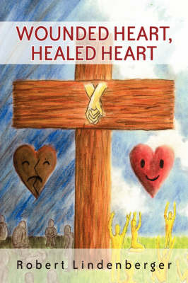 Wounded Heart, Healed Heart by Robert Lindenberger image